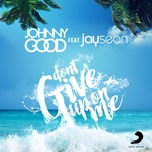 don't give up on me (radio edit) (single) - johnny good, jay sean