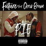 pie (single) - future, chris brown