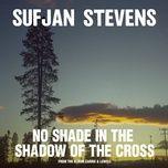 no shade in the shadow of the cross (single) - sufjan stevens