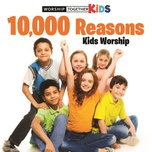 10,000 reasons kids worship - worship together kids