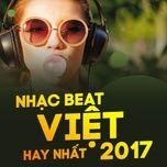 nhac beat viet hay nhat 2017 - v.a