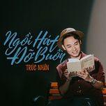 ngoi hat do buon (co gai den tu hom qua ost) (single) - truc nhan