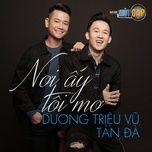 noi ay toi mo (single) - duong trieu vu, tan da