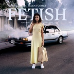 fetish (single) - selena gomez, gucci mane