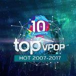 top 100 v-pop hot 2007-2017 - 10 nam nhaccuatui - v.a