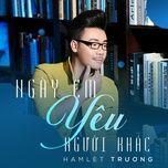 ngay em yeu nguoi khac (single) - hamlet truong