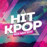 hit kpop nua nam 2017 - v.a