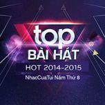 top bai hat hot 2014-2015 - nhaccuatui nam thu 8 - v.a