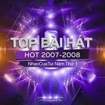 top bai hat hot 2007-2008 - nhaccuatui nam thu 1 - v.a