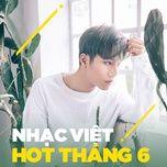 nhac viet hot thang 06/2017 - v.a