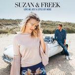 love me just a little bit more (single) - suzan & freek