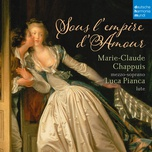 sous l'empire d'amour - french songs for mezzo-soprano and lute - marie-claude chappuis