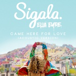 came here for love (acoustic) (single) - sigala, ella eyre