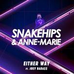 either way (single) - snakehips, anne marie, joey bada$$