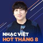 nhac viet hot thang 08/2017 - v.a