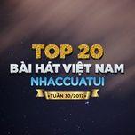 top 20 bai hat viet nam nhaccuatui tuan 30/2017 - v.a