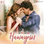 hawayein (from jab harry met sejal) (single) - pritam, arijit singh