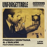 unforgettable (latin remix) (single) - french montana, j balvin, swae lee