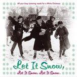 let it snow, let it snow, let it snow - v.a