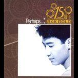 15 zhou nian perhaps - le minh (leon lai)