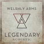 legendary (acoustic single) - welshly arms