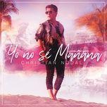 yo no se manana (single) - christian nodal
