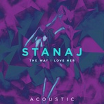 the way i love her (acoustic single) - stanaj