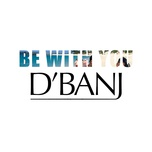 be with you (single) - d'banj