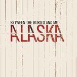 alaska - between the buried and me