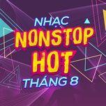 nhac nonstop hot thang 08/2017 - dj