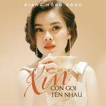 xin con goi ten nhau (single) - giang hong ngoc