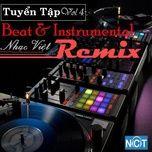 tuyen tap beat & instrumental nhac viet remix (vol. 4) - dj, v.a