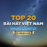 top 20 bai hat viet nam nhaccuatui tuan 33/2017 - v.a
