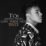 toi khong muon lon them nua (single) - dong hung