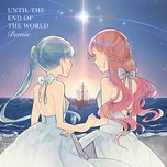 until the end of the world - bernis, hatsune miku