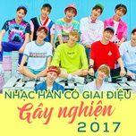 nhac han co giai dieu gay nghien 2017 - v.a