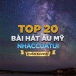 top 20 bai hat au my nhaccuatui tuan 34/2017 - v.a