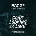 done looking for love (2017 trance remix) (single) - rodge