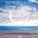 love is blue (single) - marcelo cic, dj thai