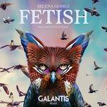 fetish (galantis remix) (single) - selena gomez, gucci mane
