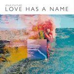 love has a name (live) - jesus culture