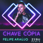 chave copia (zebu remix) (single) - felipe araujo