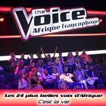c'est la vie (the voice / afrique francophone) (single) - les 24 plus belles voix d'afrique