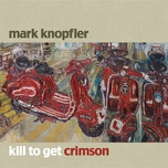 kill to get crimson - mark knopfler