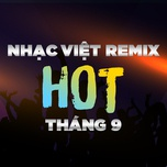 nhac viet remix hot thang 9 - dj