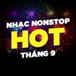 nhac nonstop hot thang 09/2017 - dj