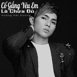 co gang yeu em la chua du (single) - hoang hai duong