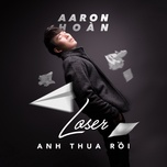 anh thua roi (loser) (single) - aaron hoan, pd seven