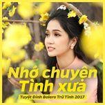 nho chuyen tinh xua (tuyet dinh bolero tru tinh 2017) - v.a