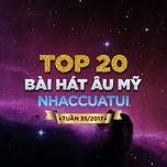 top 20 bai hat au my nhaccuatui tuan 35/2017 - v.a